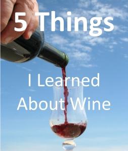 5 Things I Learned About Wine